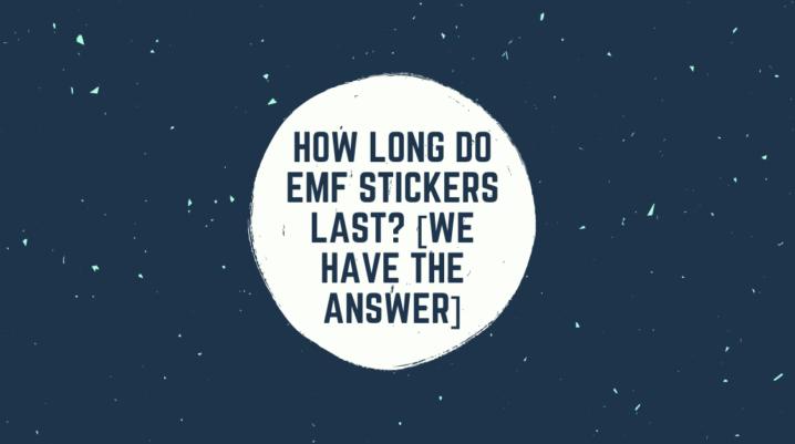 How Long Do EMF Stickers
